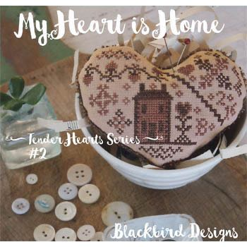 Blackbird Designs - Tender Hearts Series #2 - My Heart is Home