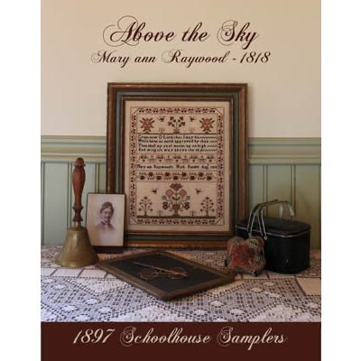 1897 Schoolhouse Samplers - Above the Sky - Mary Ann Raywood 1818